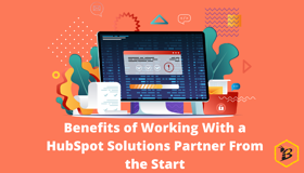 Benefits of Working With a HubSpot Solutions Partner From the Start