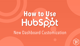 How to Use HubSpot: New Dashboard Customization
