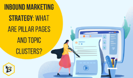 Inbound Marketing Strategy: What are Pillar Pages and Topic Clusters?