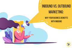 Inbound vs Outbound Marketing: Why Your Business Benefits With Inbound