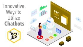 8 Innovative Ways to Utilize Chatbots