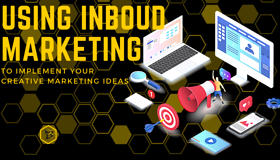 Using Inbound Marketing to Implement Your Creative Marketing Ideas