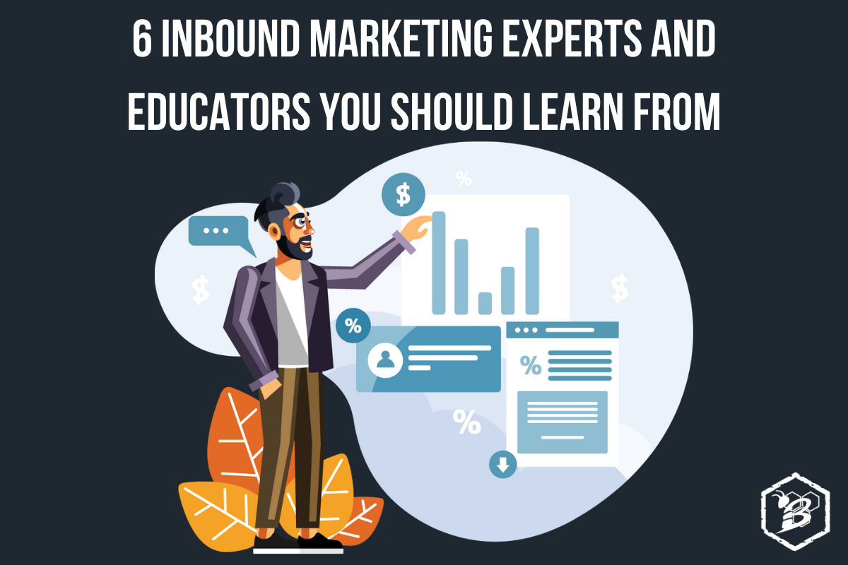 6 Inbound Marketing Experts and Educators You Should Learn From