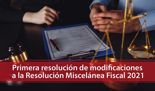 Primera resolución de modificaciones a la RMF 2021