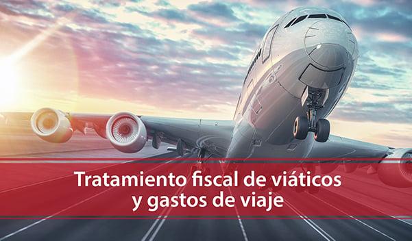 Tratamiento fiscal de viáticos y gastos de viaje
