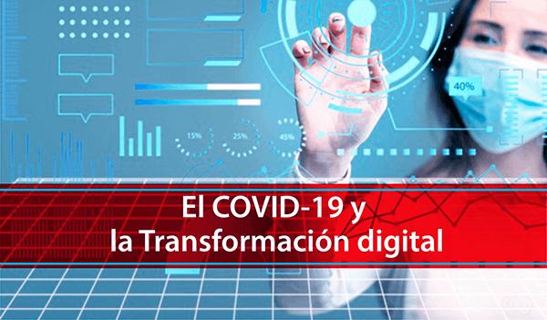 El COVID-19 y la Transformación Digital