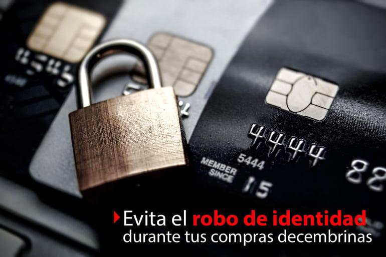 Evita el robo de identidad y ser víctima de fraudes en tus compras decembrinas.