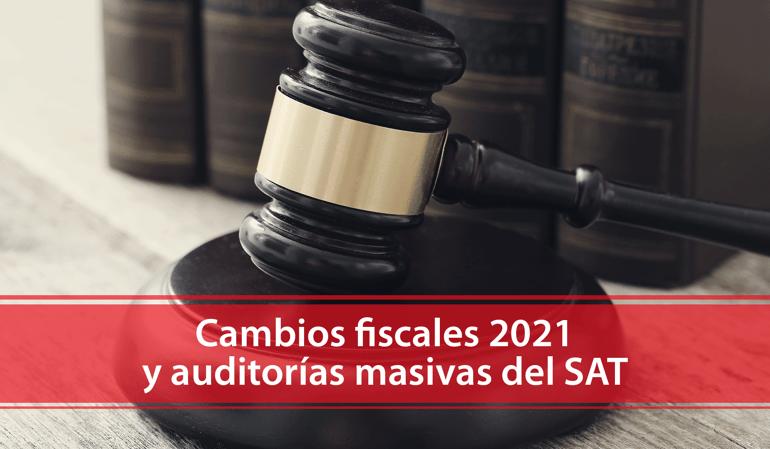 Conoce los cambios fiscales para 2021 y las Auditorías Masivas del SAT