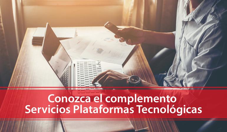Conozca el complemento Servicios Plataformas Tecnológicas