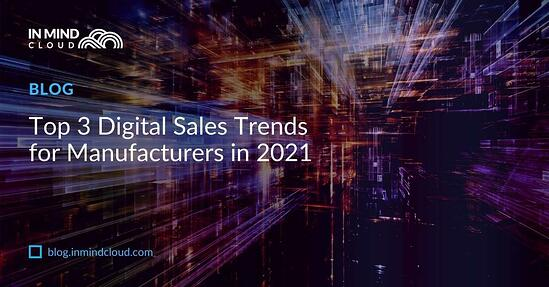 Top 3 Digital Sales Trends for Manufacturers in 2021 | In Mind Cloud