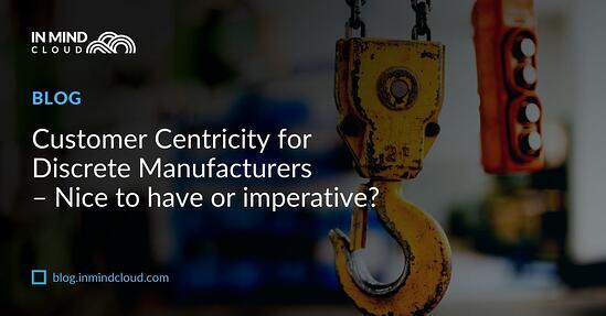Customer Centricity for Discrete Manufacturers