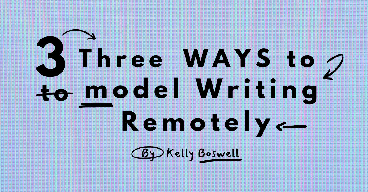 3 Ways to Model Writing Remotely