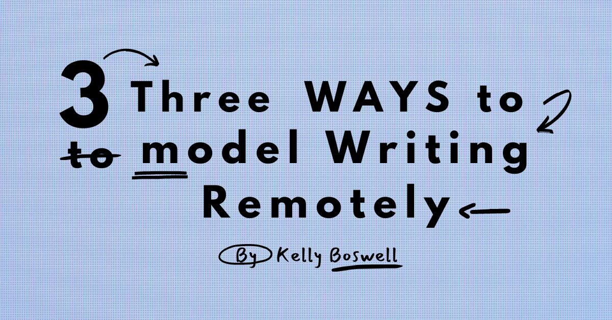 3 Ways to Model Writing Remotely