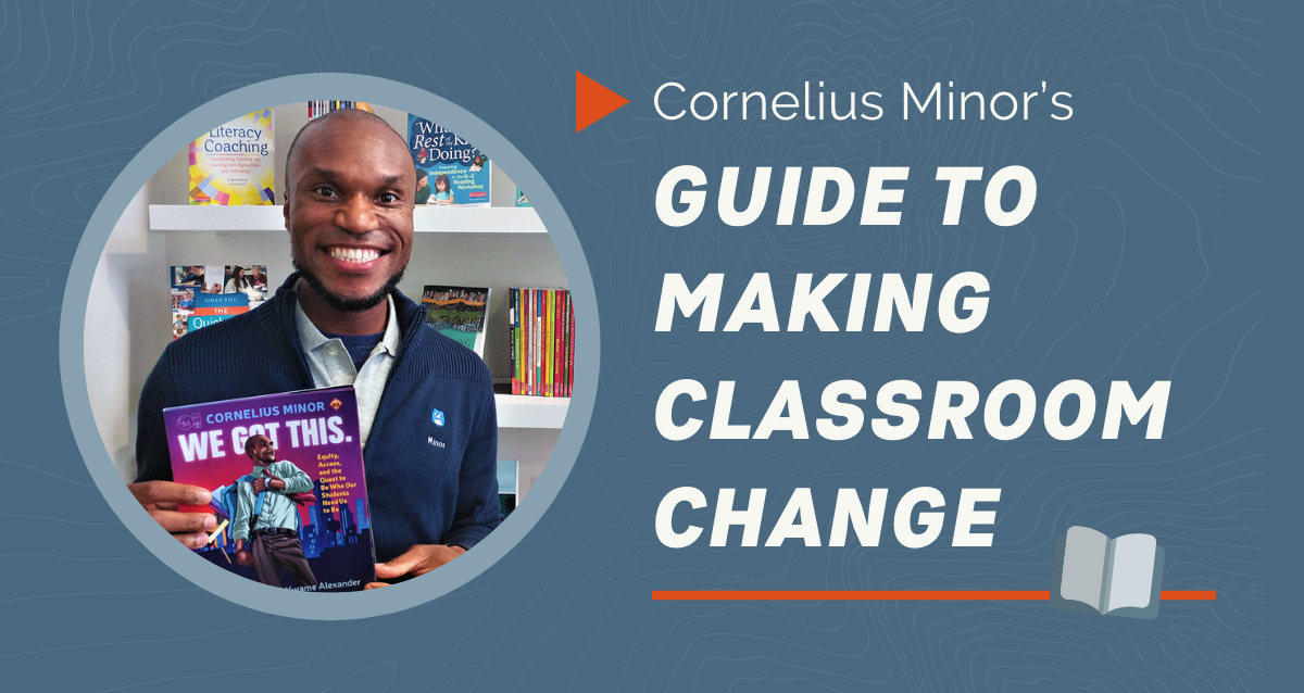 Cornelius Minor's Guide to Making Classroom Change