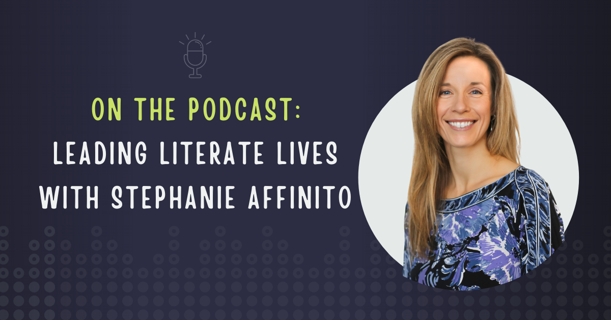 Leading Literate Lives with Stephanie Affinito