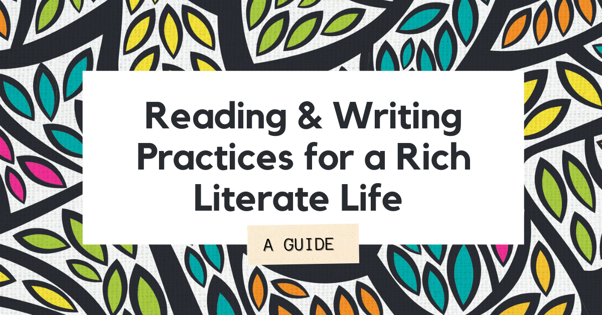 Reading & Writing Practices for a Rich Literate Life A GUIDE
