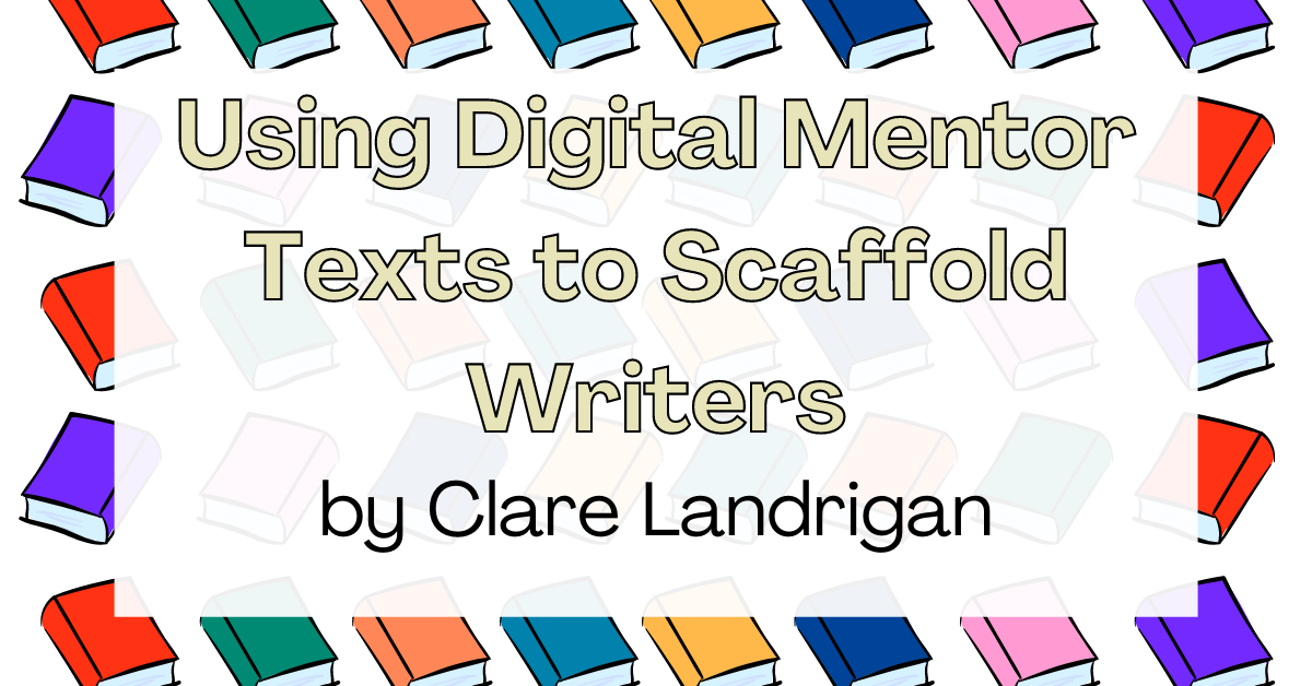 Using Digital Mentor Texts to Scaffold Writers