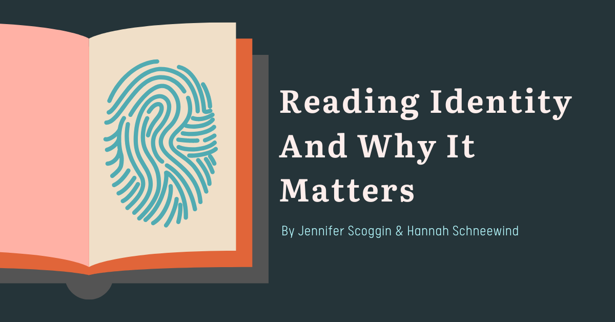 What is Reading Identity and Why it Matters in Independent Reading by Jennifer Scoggin and Hannah Schneewind