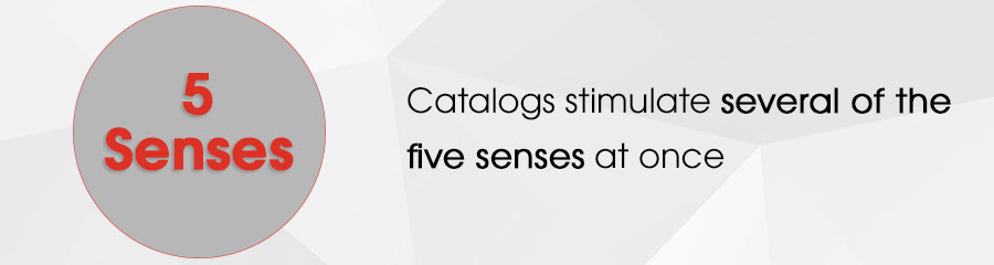 Catalogs stimulate several of the five senses at once