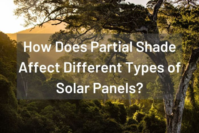 How Does Partial Shade Affect Different Types of Solar Panels?