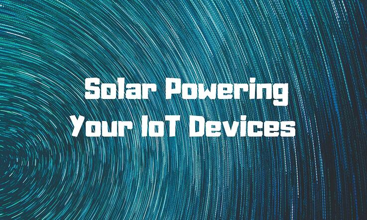 Solar Powering Your IoT Devices