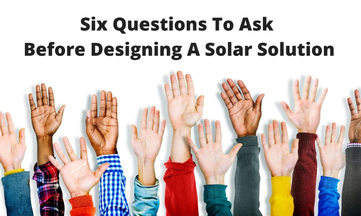 Six Questions To Ask Before Designing A Solar Solution