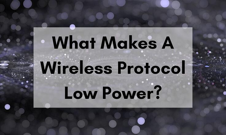 What Makes A Wireless Protocol Low Power