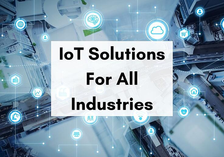 IoT Solutions For All Industries