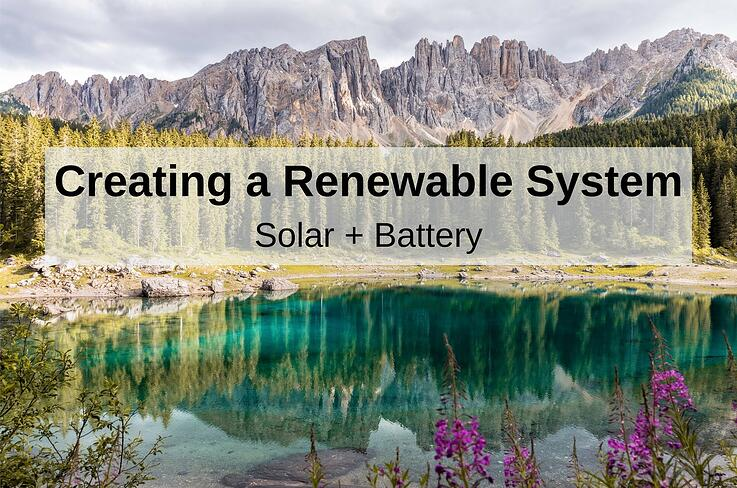 Creating a Renewable System: Solar + Battery