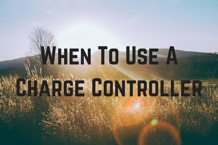 When To Use A Charge Controller