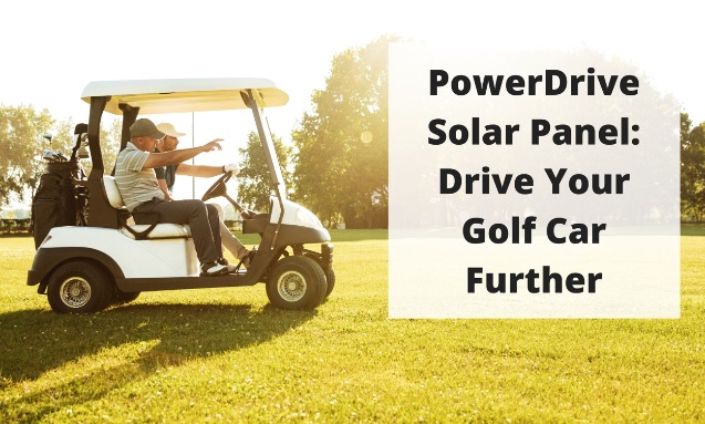 PowerDrive Solar Panel: Drive Your Golf Car Farther