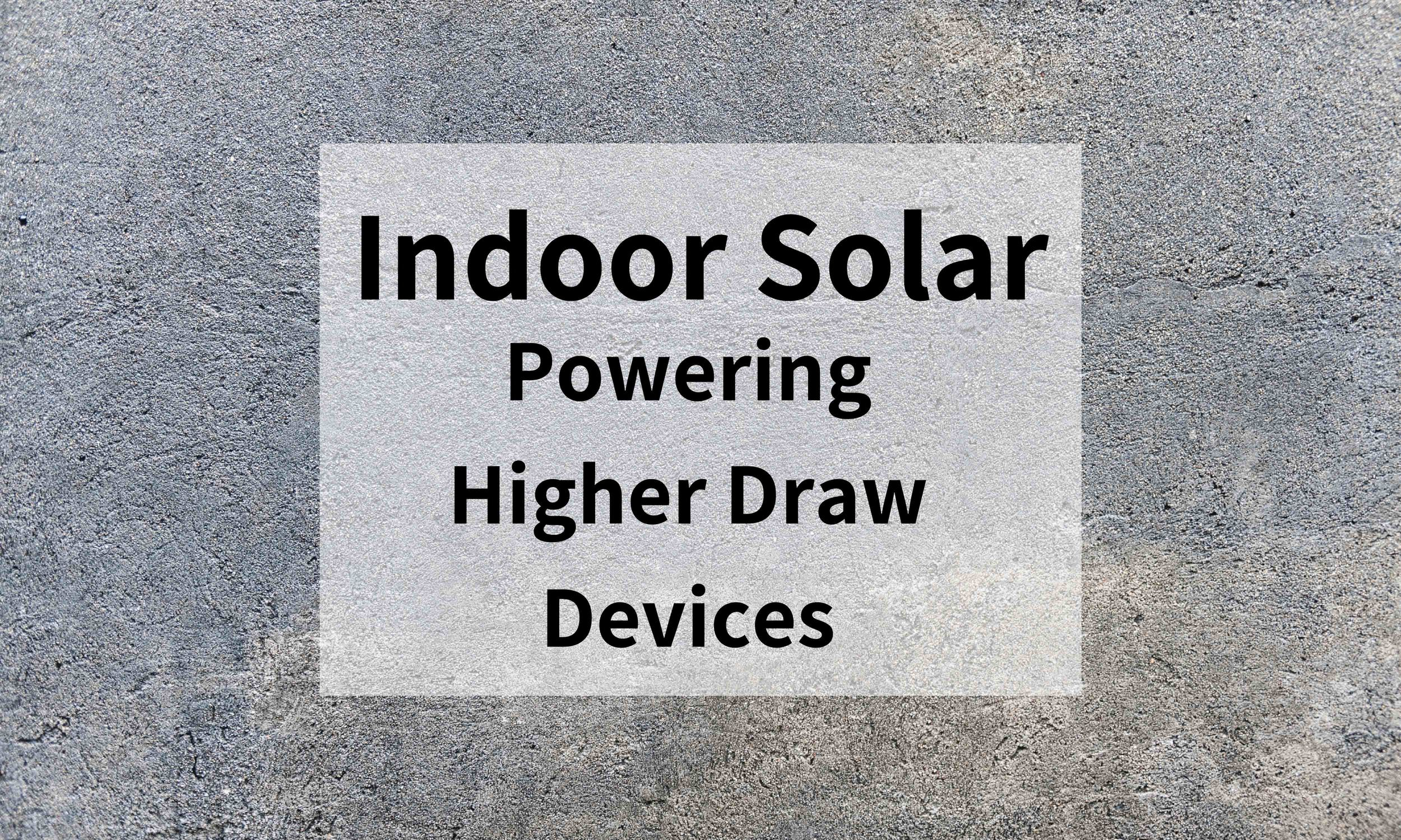 Indoor Solar: Powering Higher Draw Devices