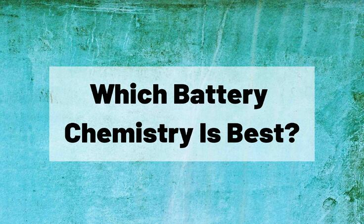 Which Battery Chemistry Is Best?