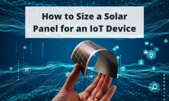How to Size a Solar Panel for an IoT Device