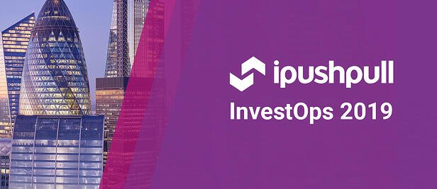 Innovations in Investment Operations Technology – ipushpull part of InvestOps Europe 2019