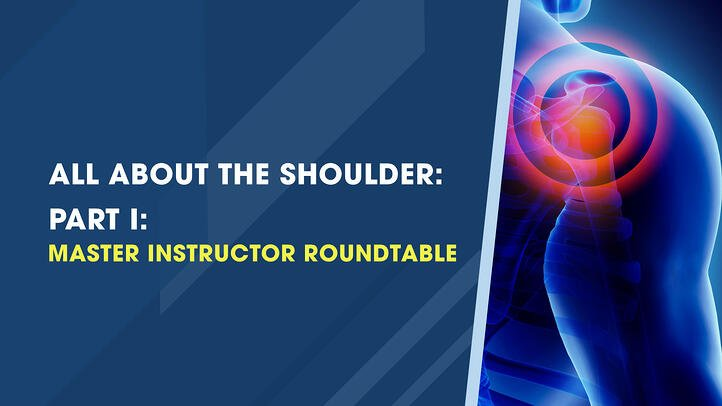 Master Instructor Roundtable: All About the Shoulder – Part I