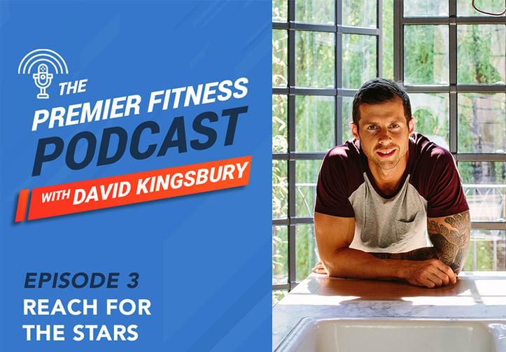 Premier Fitness Podcast: Reach for The Stars - David Kingsbury