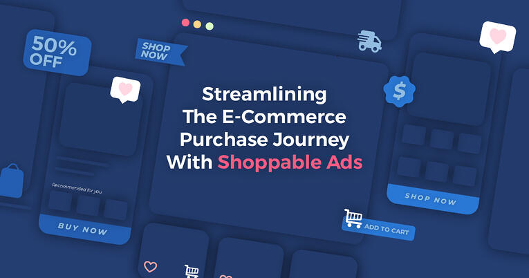 Shoppable Ads: Streamlining The E-Commerce Purchase Journey