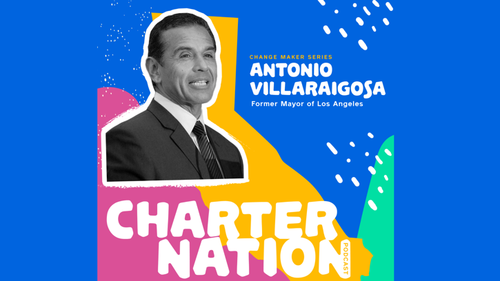 CharterNation Podcast: Former L.A. Mayor Antonio Villaraigosa Weighs in on School Reopenings & Search for Next LAUSD Superintendent