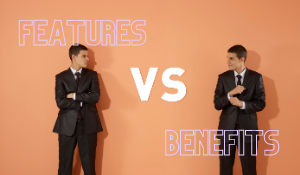 Features vs Benefits: WTH is the Difference and Why it Matters