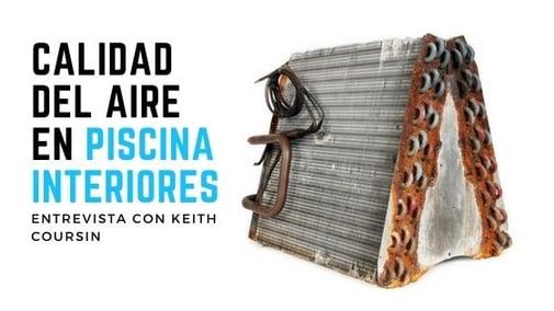 Calidad de Aire de Piscinas Interiores, Entrevista con Keith Coursin, Desert Aire