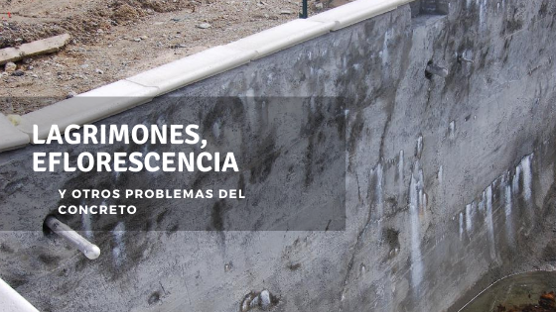 Lagrimones, Eflorescencia y otros Problemas del Concreto