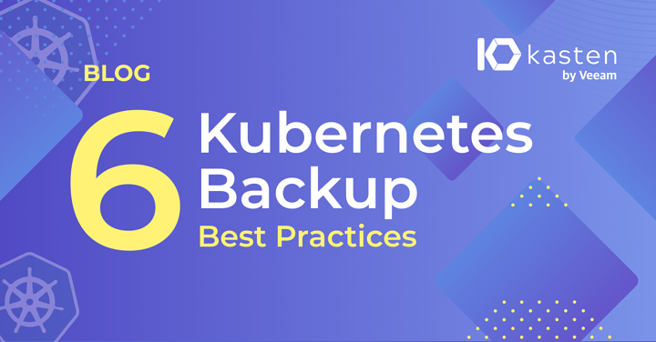 6 Best Practices for Kubernetes Backup