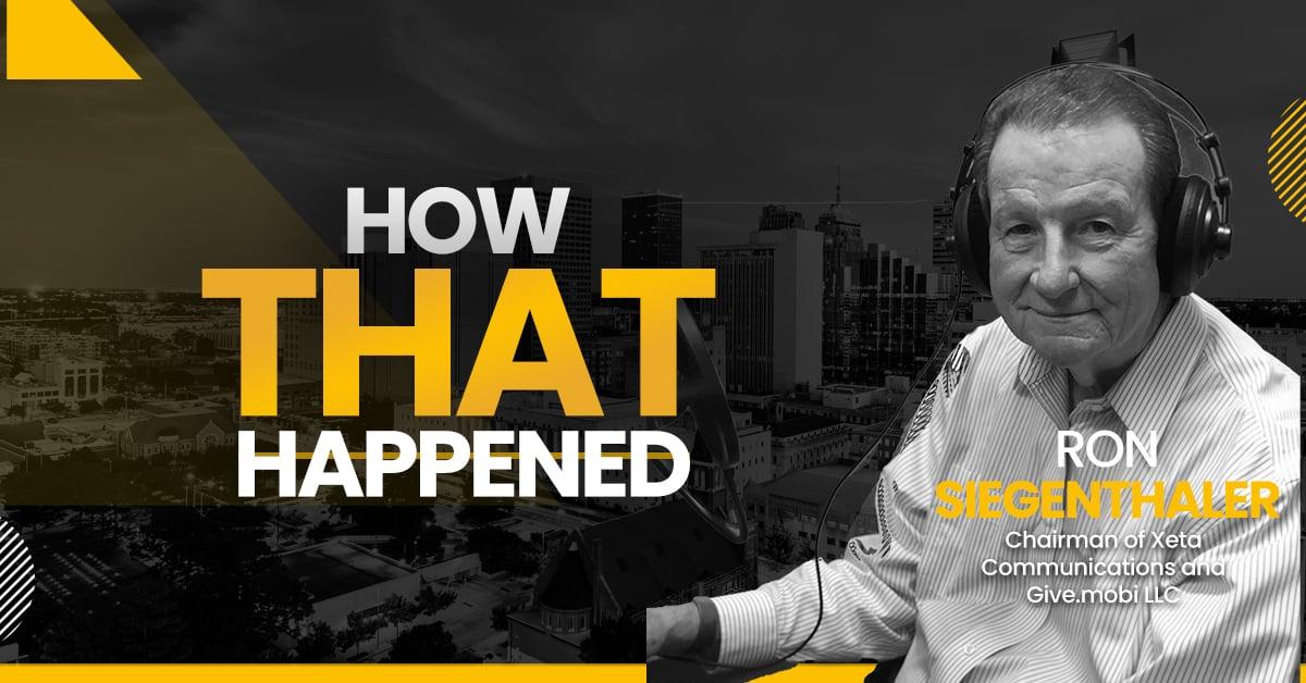 "Ron Siegenthaler Xeta Communications - ""How That Happened"""