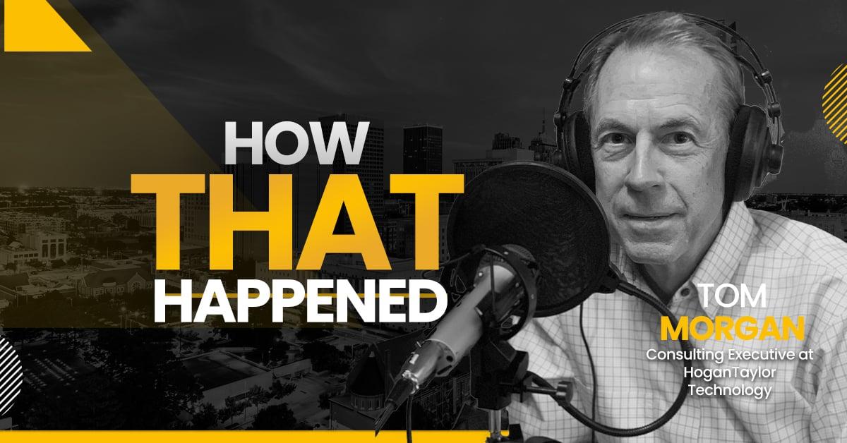 "Tom Morgan HoganTaylor Technology - ""How That Happened"""