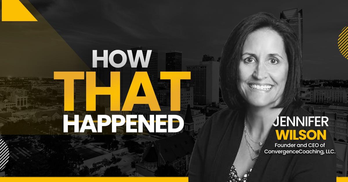 "Jennifer Wilson ConvergenceCoaching - ""How That Happened"""