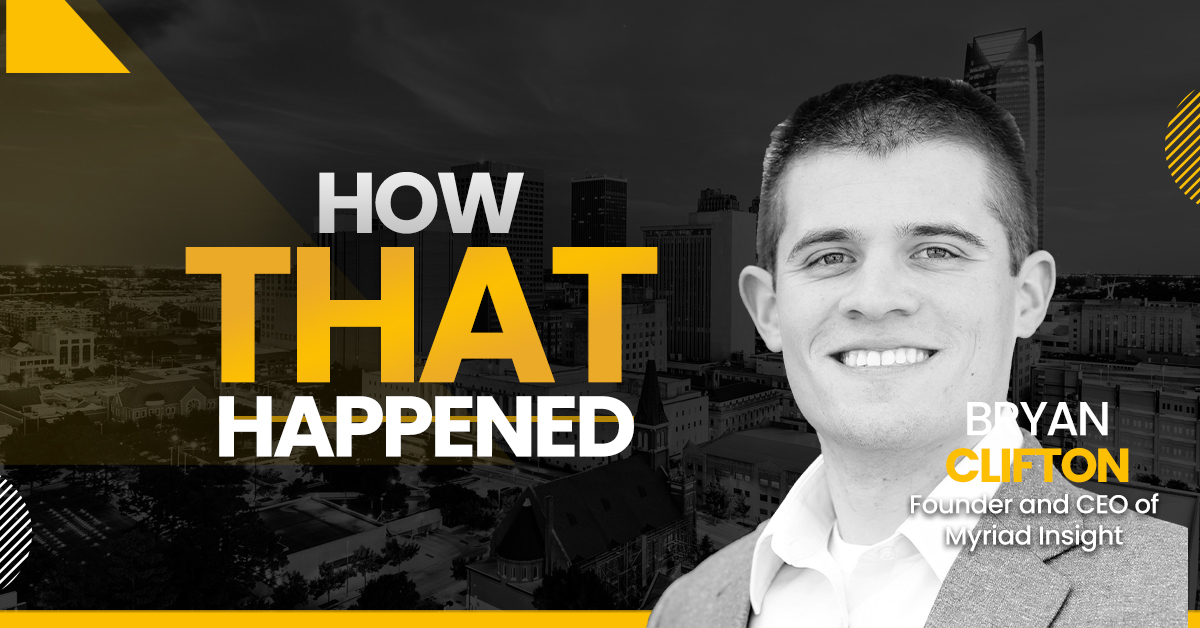"""Bryan Clifton Myriad Insight -""""How That Happened"""""""