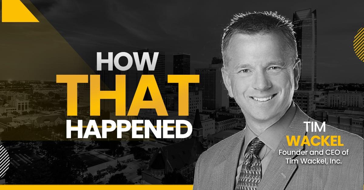 "Tim Wackel Tim Wackel Inc. - ""How That Happened"""
