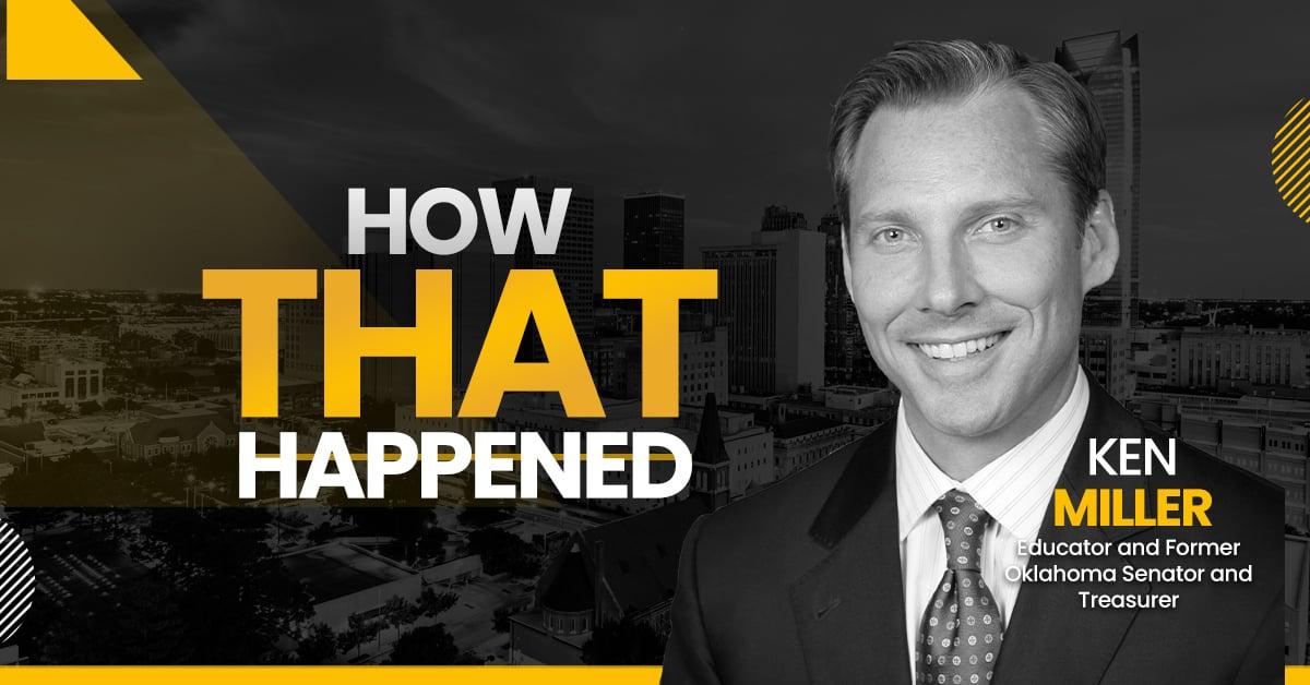 """Ken Miller Former Oklahoma State Senator and Treasurer - """"How That Happened"""""""