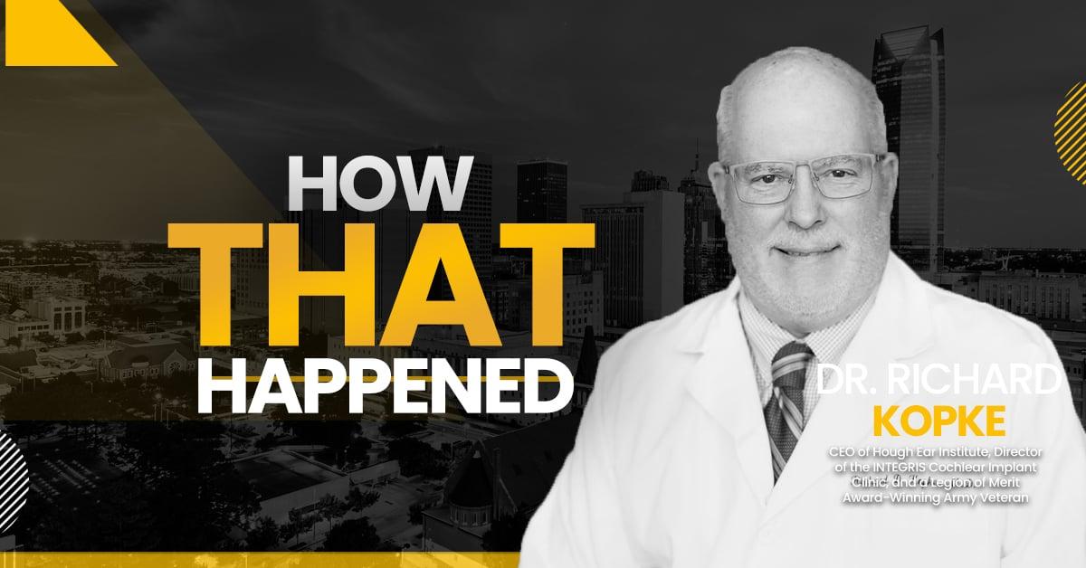 "Dr. Richard Kopke Hough Ear Institute - ""How That Happened"""